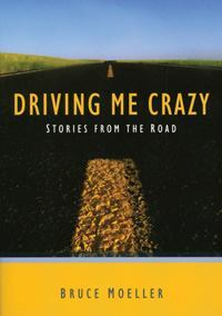 Bruce Moeller, former CEO of DriveCam, wroteDriving Me Crazy: Stories From the Road.