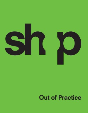 The cover of SHoP Architects: Out of Practice (2012).
