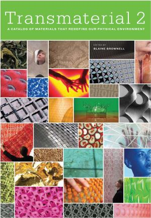 """The companion volume to Blaine Brownell's book Transmaterial, released in February, includes more than 200 new materials, most of which he gathered as part of his """"product of the week"""" e-mails. Subscribe at transmaterial.net."""