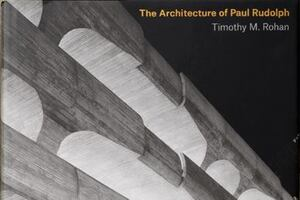 Timothy Rohan's Paul Rudolph Monograph Tackles Brutalism