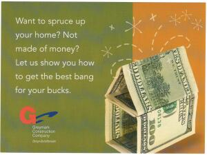 """Greymark Construction mails its """"happy every day"""" card to 100 homes near a current jobsite whose address is listed. The """"bang for bucks"""" card mails a few months later."""