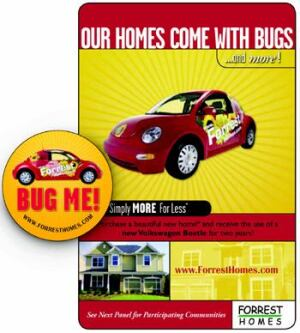 CUSTOM CAR: Forrest Homes moved inventory homes and gained a mobile ad force with a unique promotion (far right) that gave buyers use of an ad-wrapped VW Beetle for two years.BUG BUTTON: Sales agents wore buttons (right) to encourage prospective buyers to ask about the promotion.