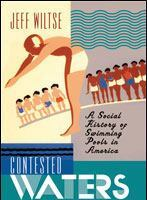 Contested Waters: A Social History of Swimming Pools