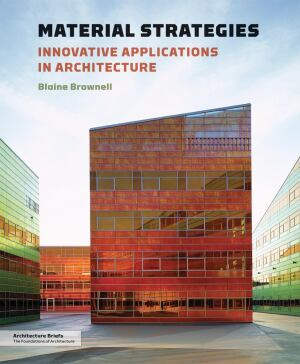 Blaine Brownell, Material Strategies: Innovative Applications in Architecture ($24.95, Princeton Architectural Press, December 2011)