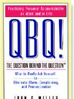 QBQ! The Question Behind The Question: What To Really Ask Yourself To Eliminate Blame, Complaining, And Procrastination