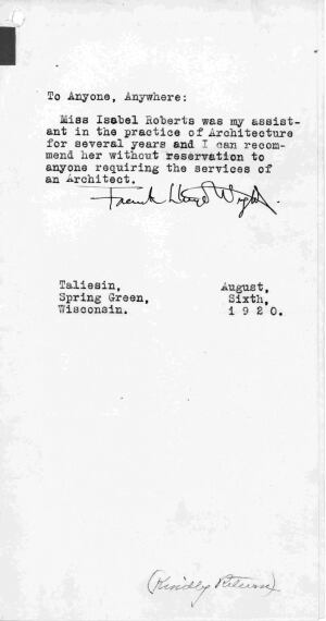 "Though the records on the 100-plus women who worked for Wright may be scarce, research by Beverly Willis is changing what we know. It's already corrected one ""fact"": Some books refer to Isabel Roberts, an early employee, as a bookkeeper, but a note signed by Wright discovered by Willis shows that Roberts served as a designer."