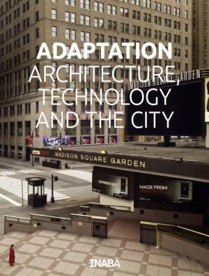 Adaptation: Architecture, Technology, and the City.