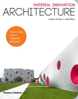 Material Innovation: Architecture, by Andrew H. Dent & Leslie Sherr.