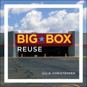 Big Box Reuse (MIT Press: 220 page, $29.95)