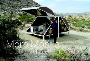 Jennifer Siegal's new book examines global explorations into portable architecture. A sequel to her 2002 tome on mobile design, it highlights the work of architects, as well as visual artists.