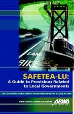 SAFETEA-LU: A Guide to Provisions Related to Local Governments helps local transportation officials sort out the complicated legislation.