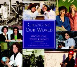 Changing Our World: True Stories of Women Engineers — a book released by the American Society of Civil Engineers — profiles female engineers who have made significant contributions to the public and private sectors.