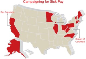 The cities and states highlighted on the map are leading the charge for mandatory paid sick leave for all employees. For details on advocacy in any of the highlighted jurisdictions, visit www.everyonegetssick.org.