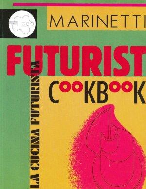 F.T. Marinetti's Futurist Cookbook