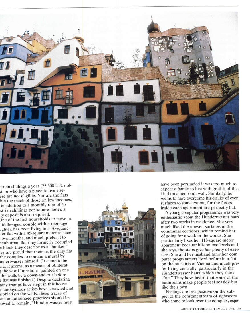 "The Hundertwasser haus in Vienna, by Austrian painter Friedensreich Hundertwasser, was described by Andera Oppenheimer Deane, former editor in charge for the ""World"" edition of ""Architecture Magazine,"" as ""a commingling of Chagall, Gaudi, and Erich Mendelsohn in Venturi duck feathers,"" in 1986."