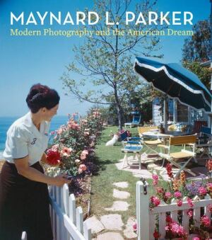 Book cover for Maynard L. Parker: Modern Photography and the American Dream (Yale University Press. Nov. 2012)