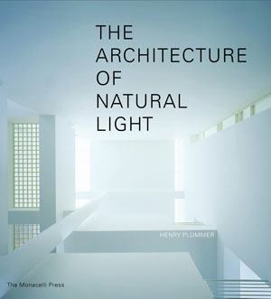 The Architecture of Natural Light provides readers with a historic overview about the use of natural light in architecture and its application in influential building projects.