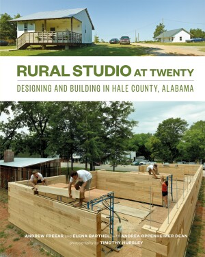 The cover of Rural Studio at Twenty: Designing and Building in Hale County, Alabama (2014).